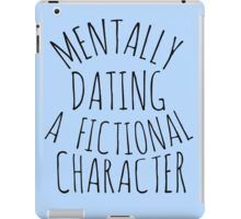 mentally dating a fictional character #black iPad Case/Skin