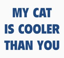 My Cat Is Cooler Than You by FunniestSayings