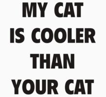My Cat Is Cooler Than Your Cat by FunniestSayings