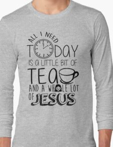 A little bit of tea and a whole lot of Jesus Long Sleeve T-Shirt