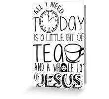A little bit of tea and a whole lot of Jesus Greeting Card