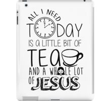 A little bit of tea and a whole lot of Jesus iPad Case/Skin