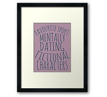 favourite sport: mentally dating fictional characters Framed Print