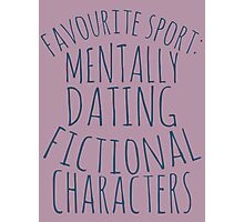 favourite sport: mentally dating fictional characters Photographic Print