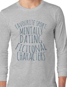 favourite sport: mentally dating fictional characters Long Sleeve T-Shirt