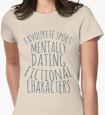 favourite sport: mentally dating fictional characters Womens Fitted T-Shirt