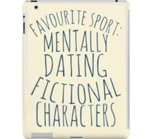 favourite sport: mentally dating fictional characters iPad Case/Skin