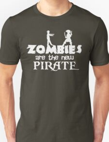 Zombies are the New Pirate Unisex T-Shirt