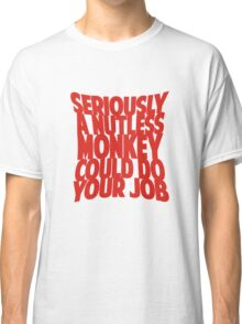 Seriously... Classic T-Shirt