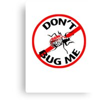 Don't Bug Me T-shirt Canvas Print