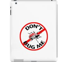 Don't Bug Me T-shirt iPad Case/Skin