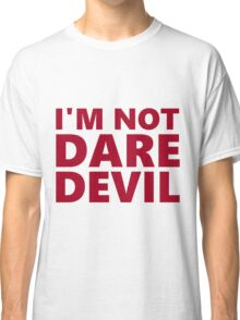 I'm Not Daredevil Classic T-Shirt