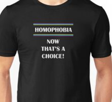 Homophobia...Now That's a Choice Unisex T-Shirt
