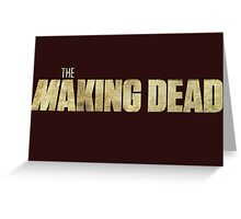 THE MAKING DEAD Greeting Card