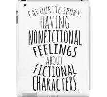 favourite sport: having nonfictional feelings about fictional characters iPad Case/Skin