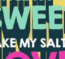 You are too sweet, take my salty love Sticker