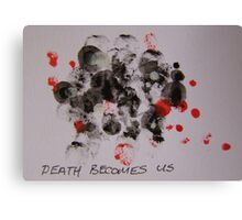Death Becomes Us Canvas Print