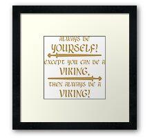 Always be a viking! Framed Print