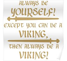 Always be a viking! Poster
