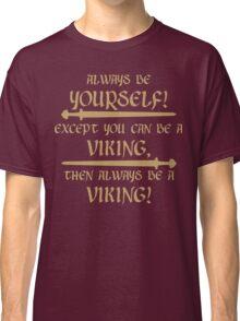 Always be a viking! Classic T-Shirt