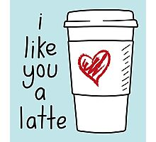 I Like You A Latte Photographic Print