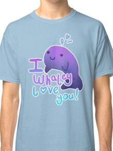 I Whaley love you! Classic T-Shirt