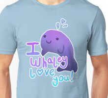 I Whaley love you! Unisex T-Shirt