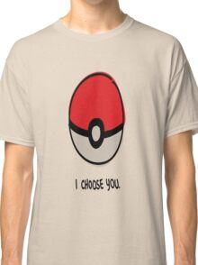 Pokéball - I Choose You Classic T-Shirt