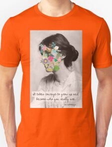 It takes courage to grow up and become who you really are T-Shirt