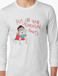 Put On Your Adventure Pants! Long Sleeve T-Shirt