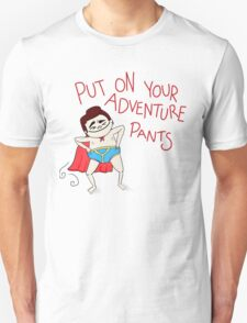 Put On Your Adventure Pants! T-Shirt
