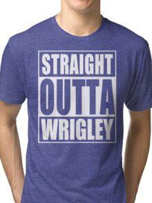 Straight Outta Wrigley Tri-blend T-Shirt