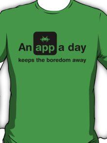 An app a day keeps the boredom away T-Shirt