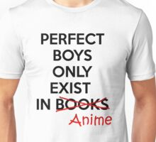 Perfect boys only exist in ANIME. Unisex T-Shirt