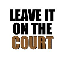 Leave It On The Court by Sportswear