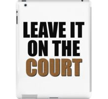 Leave It On The Court iPad Case/Skin