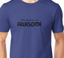 I don´t get drunk, I get Awesome Unisex T-Shirt