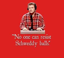 """No one can resist my Schweddy balls."" Unisex T-Shirt"