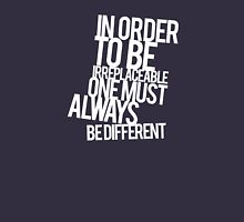 In order to be irreplaceable one must always be different Unisex T-Shirt