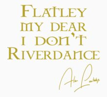 Flatley, My Dear, I Don't Riverdance! One Piece - Short Sleeve