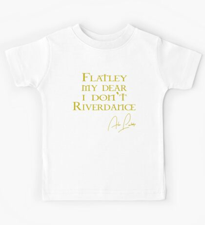 Flatley, My Dear, I Don't Riverdance! Kids Tee
