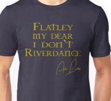 Flatley, My Dear, I Don't Riverdance! Unisex T-Shirt