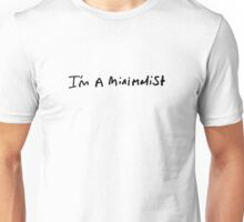 I'm a minimalist. Unisex T-Shirt