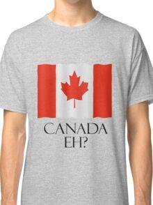 Canada eh? Classic T-Shirt
