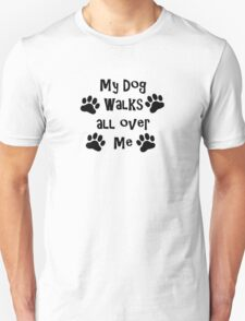 My Dog Walks All Over Me Unisex T-Shirt