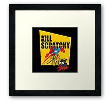 Kill Scratchy Framed Print