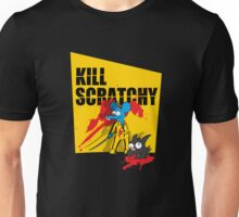 Kill Scratchy Unisex T-Shirt