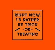 Right Now, I'd Rather Be Trick-Or-Treating Unisex T-Shirt