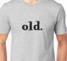 old. Unisex T-Shirt