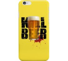 Kill Beer iPhone Case/Skin